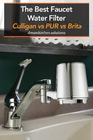 Pur Advanced Faucet Water Filter Adapter by The Best Faucet Water Filter Culligan Vs Pur Vs Brita U2014 Dream