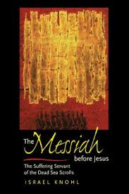 The Messiah Before Jesus Suffering Servant Of Dead Sea Scrolls Edition 1