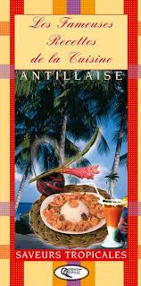 la cuisine antillaise livre fameuses recettes de la cuisine antillaise christian de