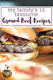 My Familys 15 Favourite Delicious Easy Ground Beef Recipes