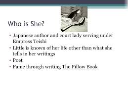The Pillow Book of Sei Shonagon Translated and edited by Ivan Morris Presented by Dana Marrone 3
