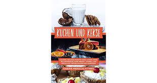 kuchen und kekse leckere gesunde rezepte ohne zucker