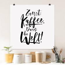 poster zuerst kaffee dann die welt quadrat 1 1 kaffee