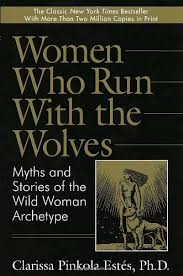Women Who Run With The Wolves Myths And Stories Of Wild Woman Archetype From Clarissa Pinkola Estes