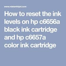 How To Reset The Ink Levels On Hp C6656a Black Cartridge And C6657a Color