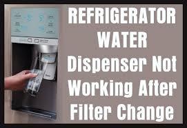 refrigerator water dispenser not working after filter change