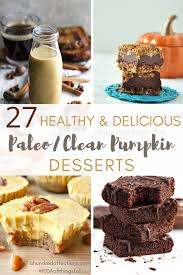 Healthy Pumpkin Desserts by 27 Healthy And Delicious Paleo Clean Pumpkin Desserts A