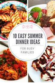 Ten Easy Summer Dinner Ideas For Busy Families Recipes Food
