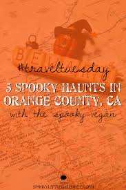 Scariest Halloween Attractions In California by Traveltuesday 5 Spooky Haunts In Orange County California With