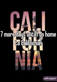 7 More Days Until I Go Home To California