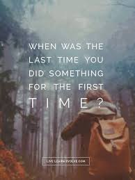 When Was The Last Time You Did Something For First