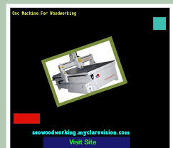 cnc machine for woodworking 145902 woodworking plans and