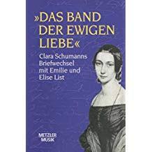 Das Band Der Ewigen Liebe Clara Schumann Briefwechsel Mit Emilie Und Elise List