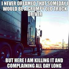 100 Truck Driver Quotes Pin By Sonny Gagnard On Ing S Semi Trucks Quotes
