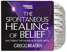 The Spontaneous Healing Of Belief Shattering Paradigm False Limits By Gregg Braden Nightingale Conant Amazoncouk 9781906030698