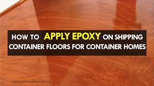 100 Shipping Container Floors How To Apply Epoxy On For Homes 2018 SHELTERMODE