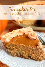 Pumpkin Pie Without Crust And Sugar by Pie With Brown Sugar Oatmeal Cookie Crust