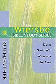 The Wiersbe Bible Study Series Ruth Esther Doing Gods Will Whatever Cost