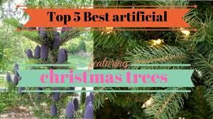 Downswept Christmas Tree Artificial by Top 5 Best Artificial Christmas Trees Youtube