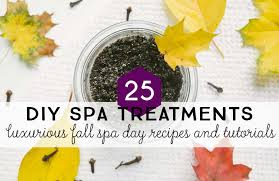 Make Your Own Spa Treatments At Home This Fall With These Simple Recipes And Tutorials