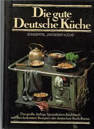 die gute deutsche küche das große farbige spezialitäten kochbuch mit den leckersten rezepten der deutschen koch kunst mit über 650 farbigen fotos