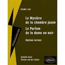 le myst e de la chambre jaune etude sur gaston leroux le mystère de la chambre jaune et le