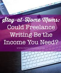 Stay at Home Moms Could Freelance Writing be the In e You Need