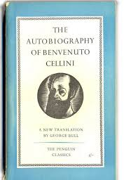 One Of The Great Godfathers Memoir Genre Is Arguably Benvenuto Cellini A Florentine Polymath High Renaissance Who Penned His Life Story Over