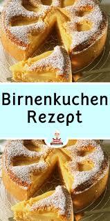 birnenkuchen rezept birnen kuchen rezepte birnenkuchen