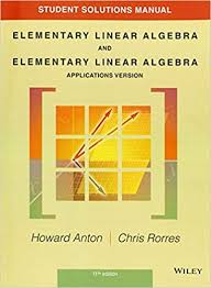 Student Solutions Manual To Accompany Elementary Linear Algebra Applications Version 11e 11th Edition
