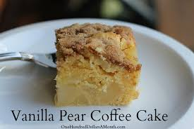 Vanilla Pear Coffee Cake Recipe e Hundred Dollars a Month