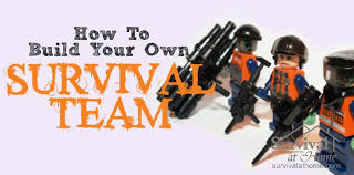 How To Build Your Own Survival Team At Home
