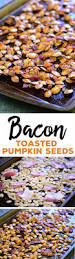 Toasting Pumpkin Seeds In The Oven by Bacon Roasted Pumpkin Seeds The Gunny Sack