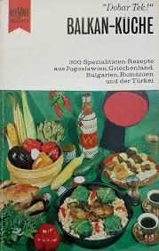balkan küche 300 spezialitäten rezepte vom balkan und der türkei