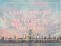 6 Great Rooftop Bars To Visit In New York City This Spring - Go ... Best 25 New York Rooftop Ideas On Pinterest Rooftop Nyc Bars In Nyc Open During The Winter Nycs 10 Bars Huffpost To Explore This Summer Photos Architectural Unique 15 York City Cond Nast Traveler Heres A Map Of All Best 8 Cnn Travel Escape Freezing Weather Weekend Nycs Enclosed