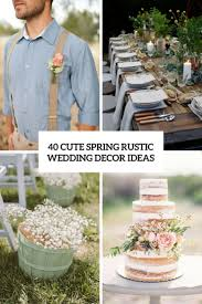 40 Cute Spring Rustic Wedding Decor Ideas