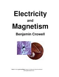 Electricity And Magnetism Benjamin Crowell Book 4 In The Light Matter Series Of Introductory Physics