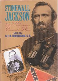 Stonewall Jackson and the American Civil War by G F R Henderson