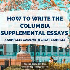 How To Write The Columbia University Supplemental Essays ...