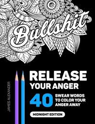 Release Your Anger An Adult Coloring Book With 40 Swear Words To Color And Relax