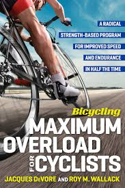 Bicycling Maximum Overload For Cyclists A Radical Strength Based Program Improved Speed And Endurance In Half The Time Magazine Jacques