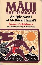 Maui The Demigod An Epic Novel Of Mythical Hawaii