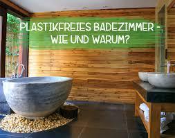plastikfrei im badezimmer wie und warum iqvita