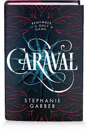 Welcome To Caraval Stephanie Garbers Sweeping Tale Of Two Sisters Who Escape Their Ruthless Father When They Enter The Dangerous Intrigue A