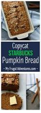 Starbucks Pumpkin Bread Recipe Pinterest by 338 Best Best Of My Frugal Adventures Blog Images On Pinterest