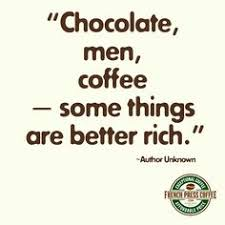 Chocolate Men Coffee Some Things Are Better Rich Author Unknown