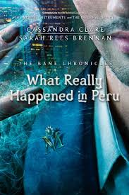 The Bane Chronicles 1 What Really Happened In Peru By Brennan Sarah Rees
