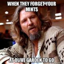 When they for your mints at Olive Garden To Go Big Lebowski