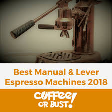 Best Manual And Lever Espresso Machines In 2018