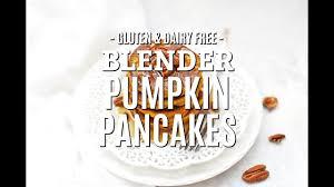 Easy Healthy Pumpkin Pancake Recipe by Blender Pumpkin Pancakes Naturally Gluten Free Youtube
